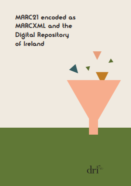 MARC21 encoded as MARCXML and the Digital Repository of Ireland